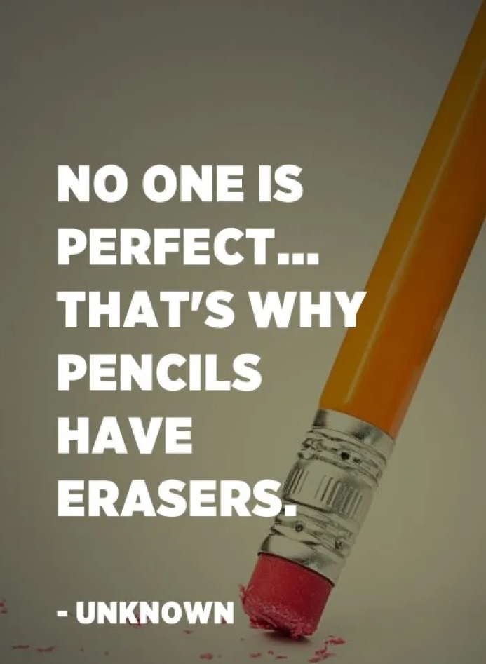 """""""No one is perfect – that's why pencils have erasers."""